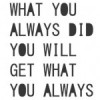 If you do what you always did, you will get what you always got
