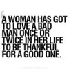 A woman has got to love a bad man once or twice in her life, to be thankful for a good one
