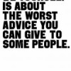 Be yourself is about the worst advice you can give to some people