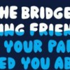 I'm the bridge jumping friend your parents warned you about