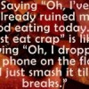 "Saying ""Oh, I've already ruined my good eating today. I'll just eat crap"" is like saying ""Oh, I dropped my phone on the floor. I'll just smash it till it breaks."""