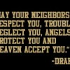 May your neighbours respect you, trouble neglect you, angels protect you and heaven accept you