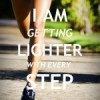 I am getting lighter with every step.