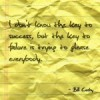 I don't know the key to success, but the key to failure, is trying to please everybody. Bill Cosby