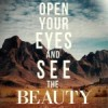 Open your eyes and see the beauty.