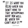 It is what you read when you don't have to that determines what you will be when you can't help it