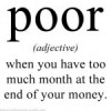 Poor is when you have too much month at the end of your money
