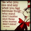 Be who you are and say what you feel because those who mind don&#8217;t matter and those who matter don&#8217;t mind.