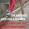The hardest step for a runner is the first one out of the front door.