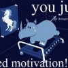 You just need motivation.