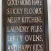 Good moms have sticky floors, messy kitchens,