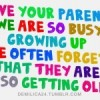 Love your parents. We are so busy growing up, we often forget that they are also getting old.
