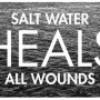 Salt water heals all wounds