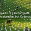 The measure of a life, after all, is not its duration, but its donation
