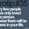 Very few people have only loved one perdon, I swear there will be others in your life