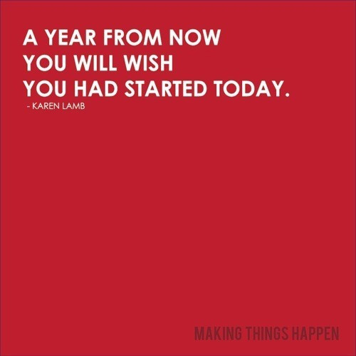 a-year-from-now-you-wish-you-had-started-today