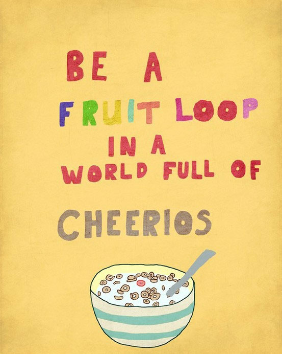 World of Cheerios Be a Fruit Loop in a Quote