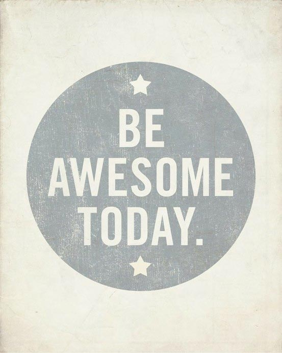 Be awesome today. | quotes | I Inspiration