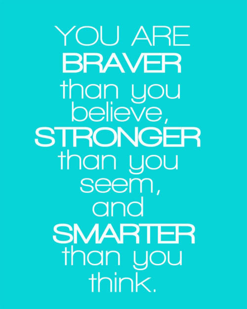 http://iheartinspiration.com/wp-content/uploads/2012/03/braver-than-you-think.jpg