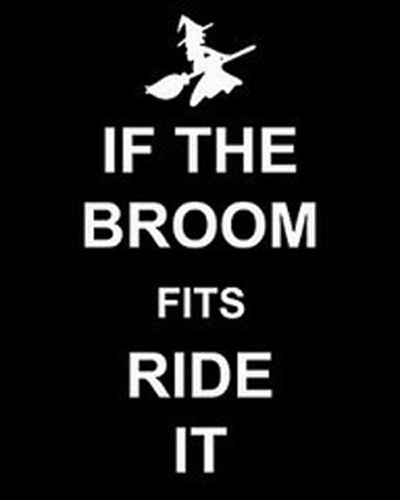 If the broom fits ride it.