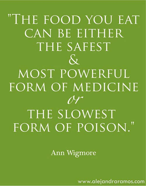 The food you eat can either be the safest and most powerful form of medicine or the slowest form of poison.