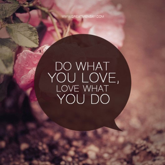 Do What You Love Quotes : do-what-you-love-love-what-youdo.jpg