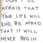 dont-be-afraid-that-your-life-wil-end-begin