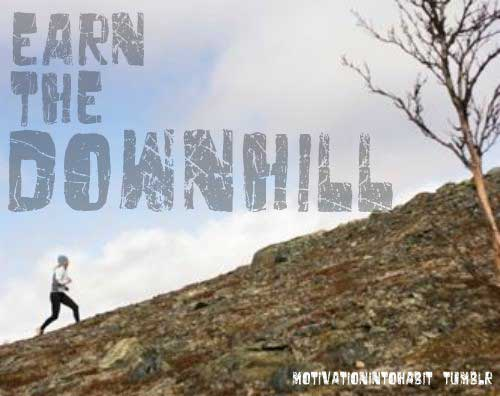Earn the downhill.