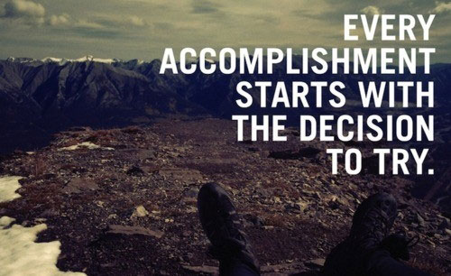 every-accomplishemst-starts-with-decision-to-try