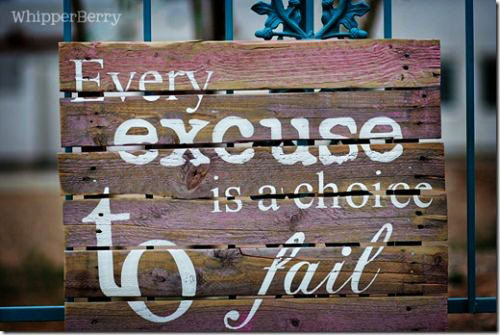 Every excuse is a choice to fail.