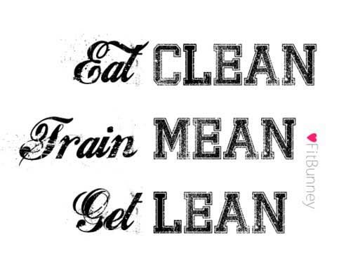 eat clean. train mean. get lean.
