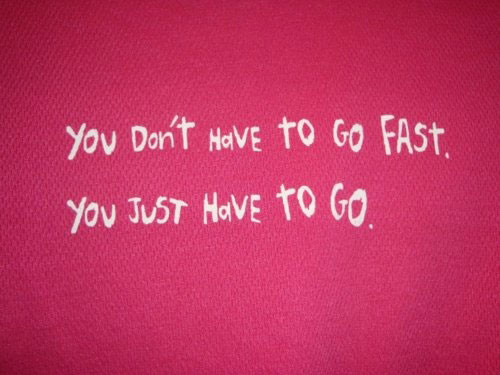You don't have to go fast. You just have to go.
