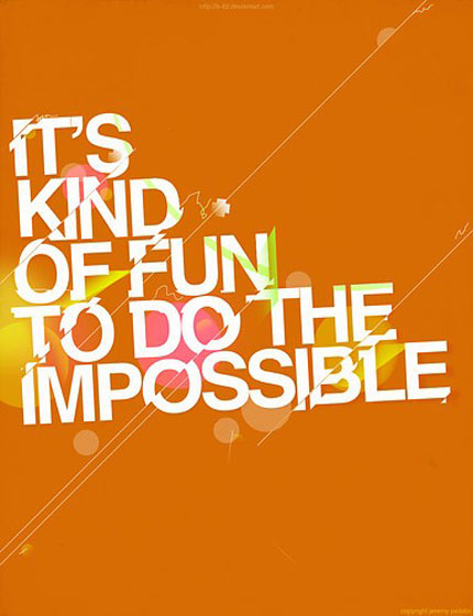 It's kind of fun to do the impossible