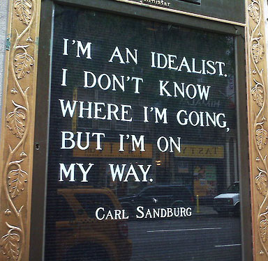 I'm an Idealist. I Don't Know Where I'm Going, But I'm on My Way.