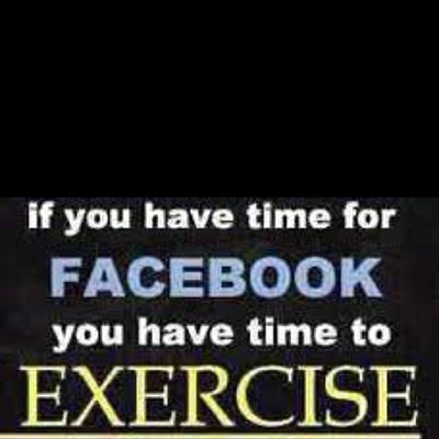 if-you-have-time-for-facebook-you-have-time-for-exercise