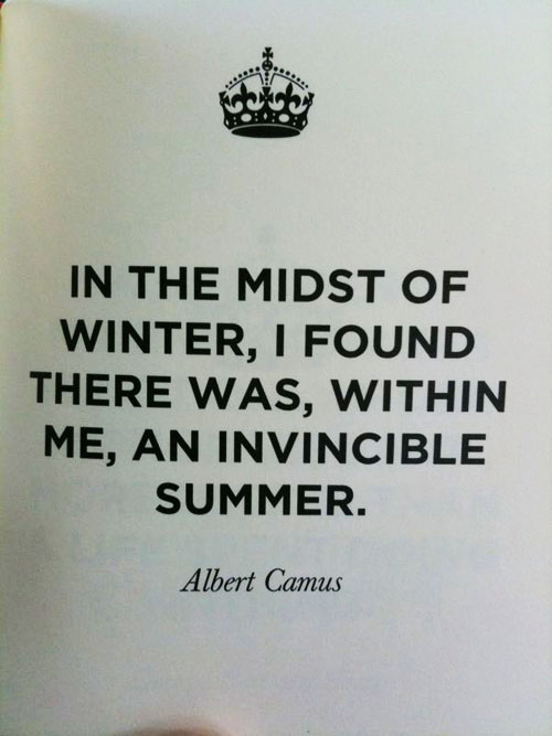 In the midst of winter, I found there was, within me, an invincible summer.