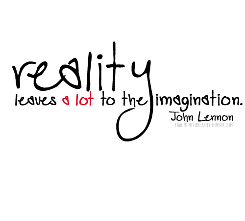 Reality leaves a lot to the imagination