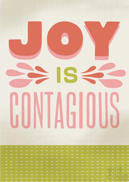 Joy is contagious.