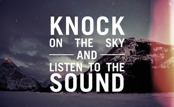 Knock on the sky and listen to the sound
