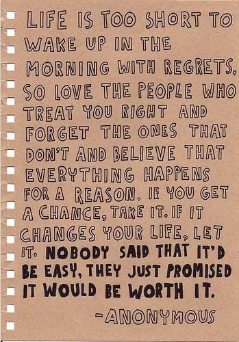 Life is too short to wake up in the morning with regrets. So love the people who treat you right…