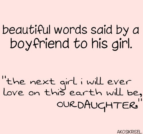 The next girl I will ever love on this earth will be our daughterWeheartit Love Quotes