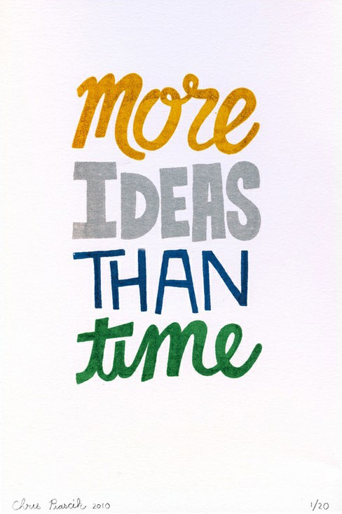 More ideas than time.