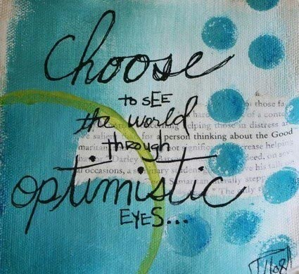 Choose to see the world through optimistic eyes.