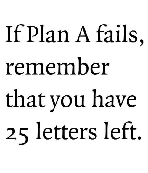 If plan A fails, remember that you have 25 letters left.  quotes  I Inspira...