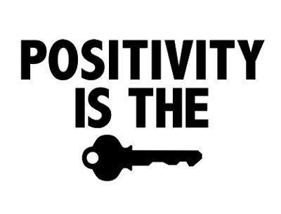 Positivity is the key.