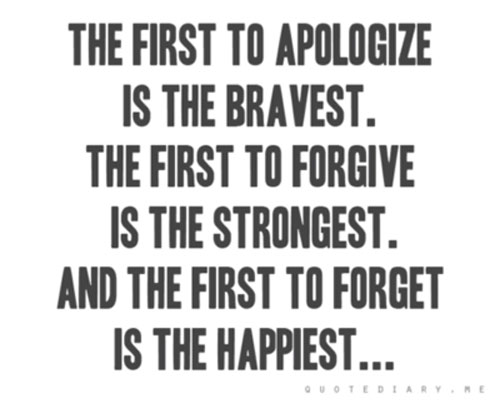 The first to apologize is the bravest. The first to forgive is the strongest. The first to forget is the happiest.