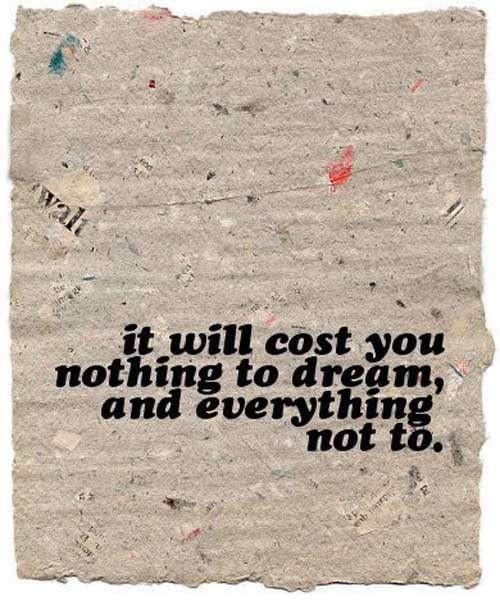 It will cost you nothing to dream – and everything not to
