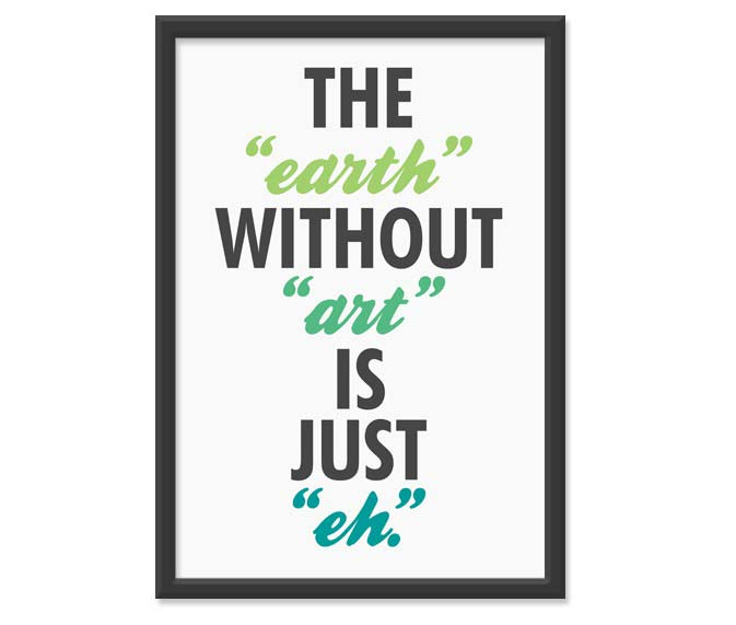 Quotes About Painting: The Earth Without Art Is Just Eh