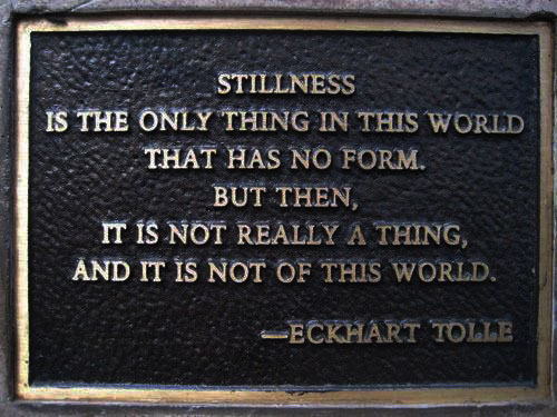 Stillness is the only thing in this world that has no form. But then, it is not really a thing, and it is not of this world.