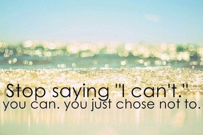 stop-saying-i-cant-you-can-you-just-chose-not-to